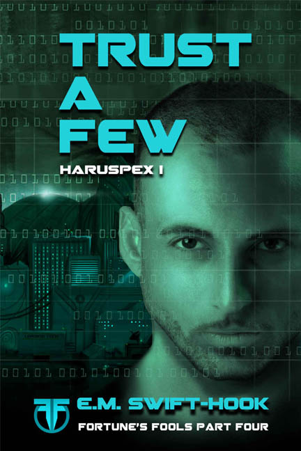 Trust A Few: Haruspex Trilogy: Part One (Fortune's Fools Book 4) by [E.M. Swift-Hook]